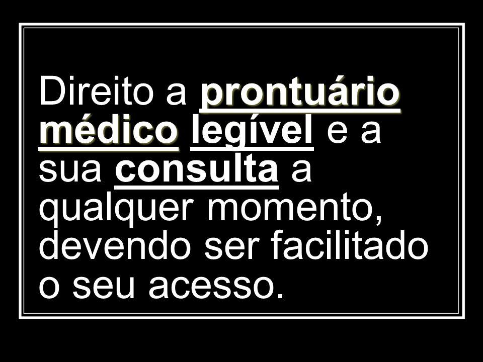 prontuário médico Direito a prontuário médico legível e a sua consulta a qualquer momento, devendo ser facilitado o seu acesso.