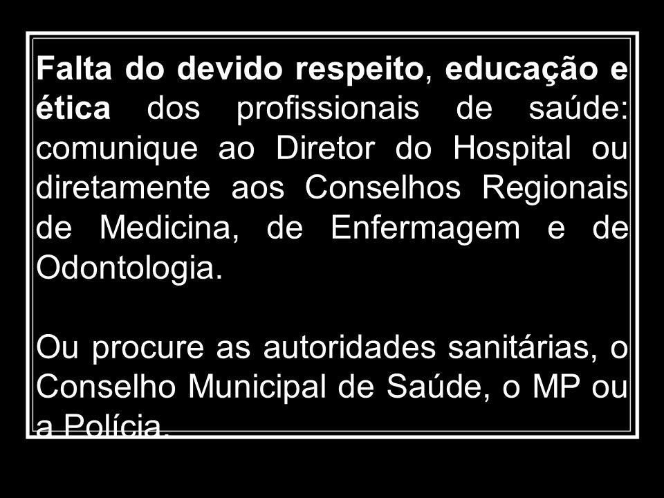 Falta do devido respeito, educação e ética dos profissionais de saúde: comunique ao Diretor do Hospital ou diretamente aos Conselhos Regionais de Medi