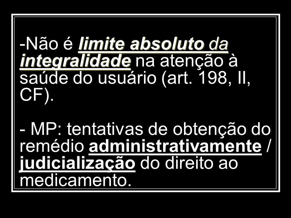 limite absoluto da integralidade -Não é limite absoluto da integralidade na atenção à saúde do usuário (art. 198, II, CF). - MP: tentativas de obtençã