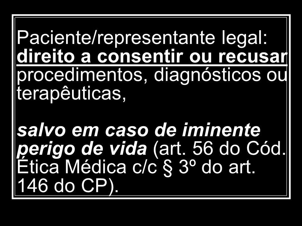 Paciente/representante legal: direito a consentir ou recusar procedimentos, diagnósticos ou terapêuticas, salvo em caso de iminente perigo de vida (ar