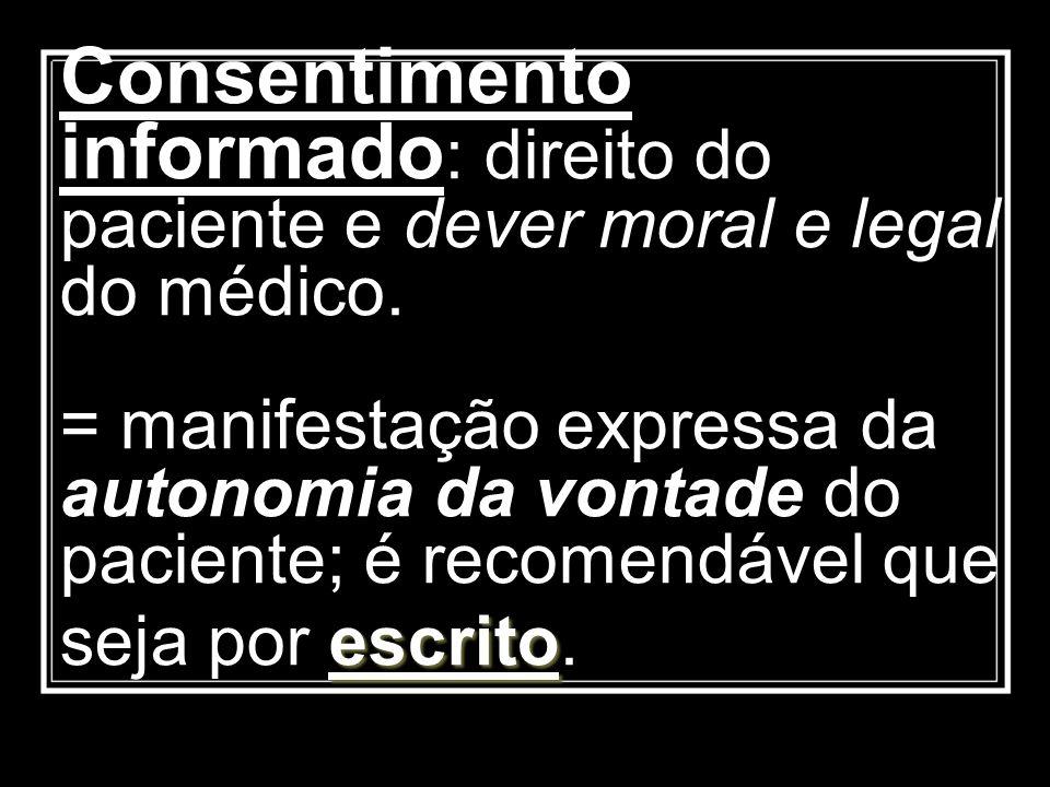 escrito Consentimento informado : direito do paciente e dever moral e legal do médico. = manifestação expressa da autonomia da vontade do paciente; é