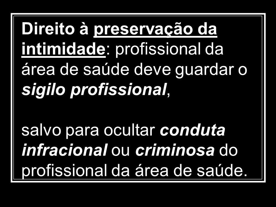 Direito à preservação da intimidade: profissional da área de saúde deve guardar o sigilo profissional, salvo para ocultar conduta infracional ou crimi