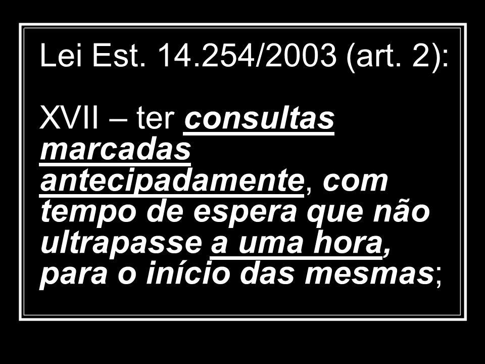 Lei Est. 14.254/2003 (art. 2): XVII – ter consultas marcadas antecipadamente, com tempo de espera que não ultrapasse a uma hora, para o início das mes