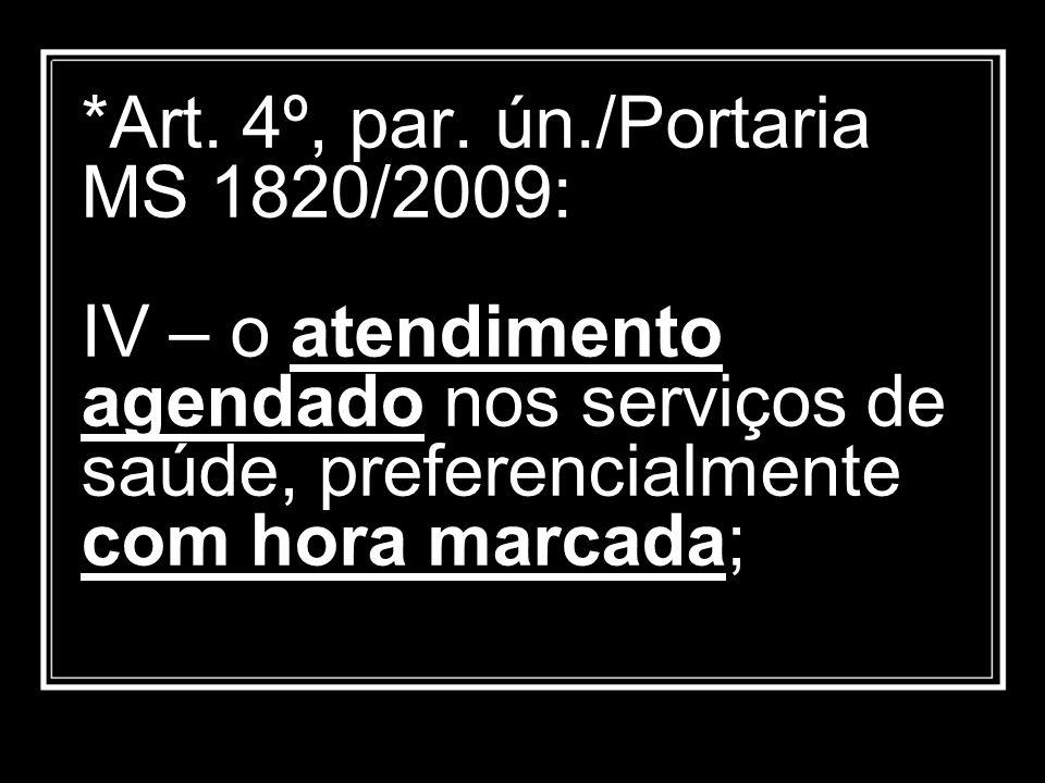 *Art. 4º, par. ún./Portaria MS 1820/2009: IV – o atendimento agendado nos serviços de saúde, preferencialmente com hora marcada;