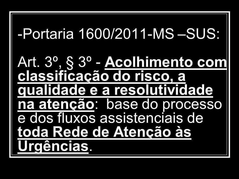 -Portaria 1600/2011-MS –SUS: Art. 3º, § 3º - Acolhimento com classificação do risco, a qualidade e a resolutividade na atenção: base do processo e dos