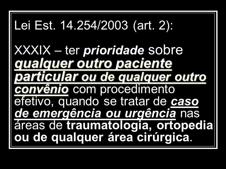 qualquer outro paciente particular ou de qualquer outro convênio Lei Est. 14.254/2003 (art. 2): XXXIX – ter prioridade sobre qualquer outro paciente p