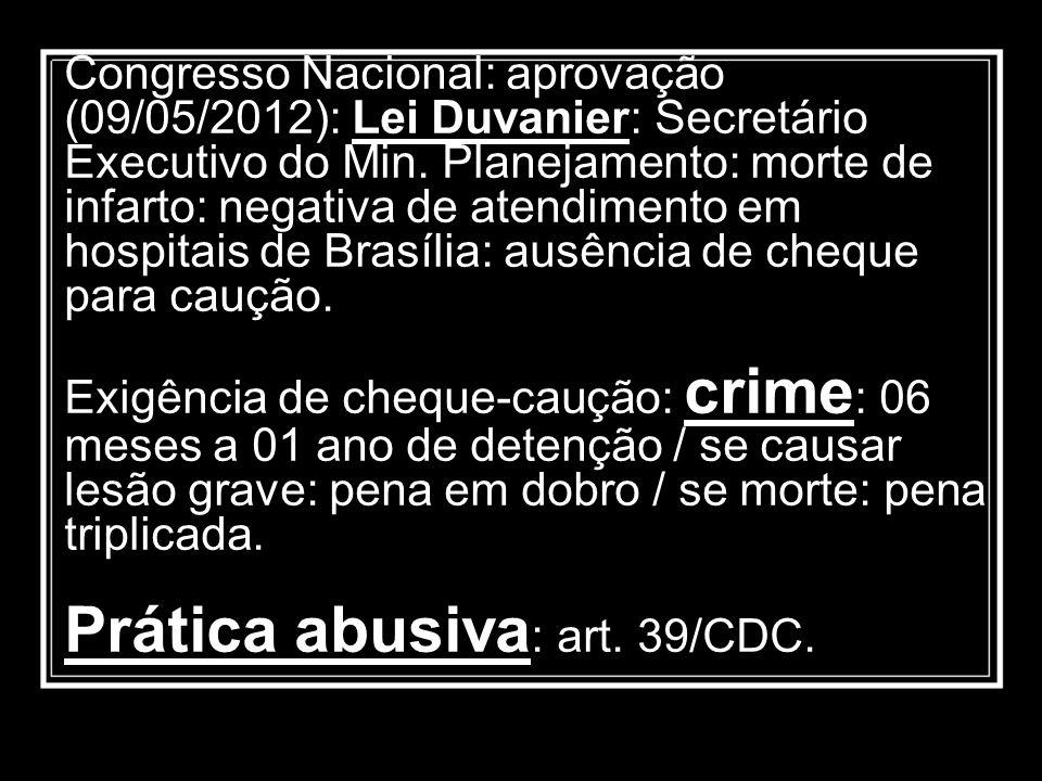 Congresso Nacional: aprovação (09/05/2012): Lei Duvanier: Secretário Executivo do Min. Planejamento: morte de infarto: negativa de atendimento em hosp