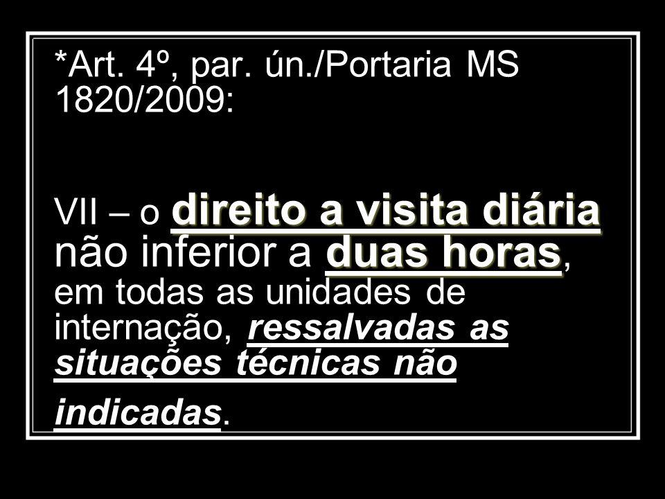 direito a visita diária duas horas *Art. 4º, par. ún./Portaria MS 1820/2009: VII – o direito a visita diária não inferior a duas horas, em todas as un