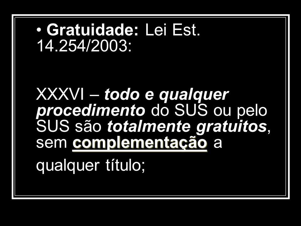 complementação Gratuidade: Lei Est. 14.254/2003: XXXVI – todo e qualquer procedimento do SUS ou pelo SUS são totalmente gratuitos, sem complementação