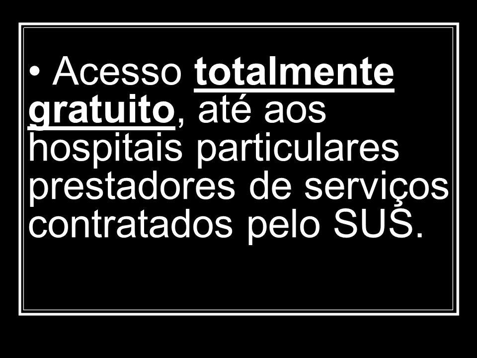 Acesso totalmente gratuito, até aos hospitais particulares prestadores de serviços contratados pelo SUS.
