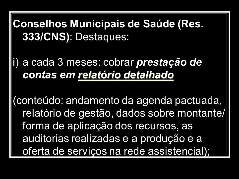 Conselhos Municipais de Saúde (Res. 333/CNS): Destaques: relatório detalhado i)a cada 3 meses: cobrar prestação de contas em relatório detalhado (cont