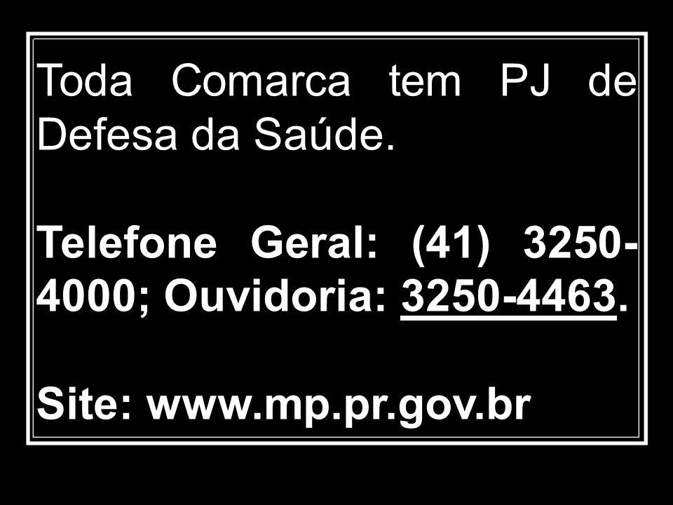 Toda Comarca tem PJ de Defesa da Saúde. Telefone Geral: (41) 3250- 4000; Ouvidoria: 3250-4463. Site: www.mp.pr.gov.br