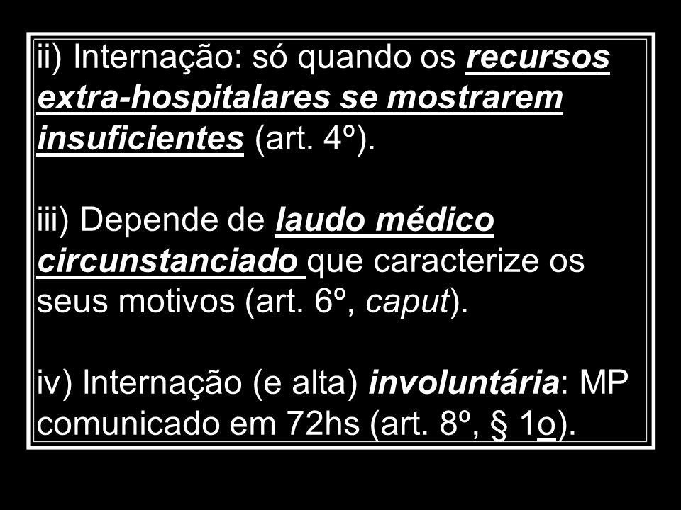 ii) Internação: só quando os recursos extra-hospitalares se mostrarem insuficientes (art. 4º). iii) Depende de laudo médico circunstanciado que caract