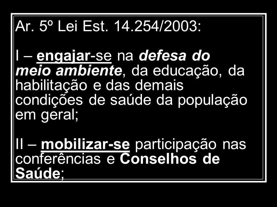 Ar. 5º Lei Est. 14.254/2003: I – engajar-se na defesa do meio ambiente, da educação, da habilitação e das demais condições de saúde da população em ge
