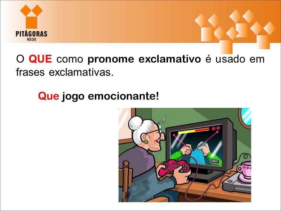 O QUE como pronome exclamativo é usado em frases exclamativas. Que jogo emocionante!