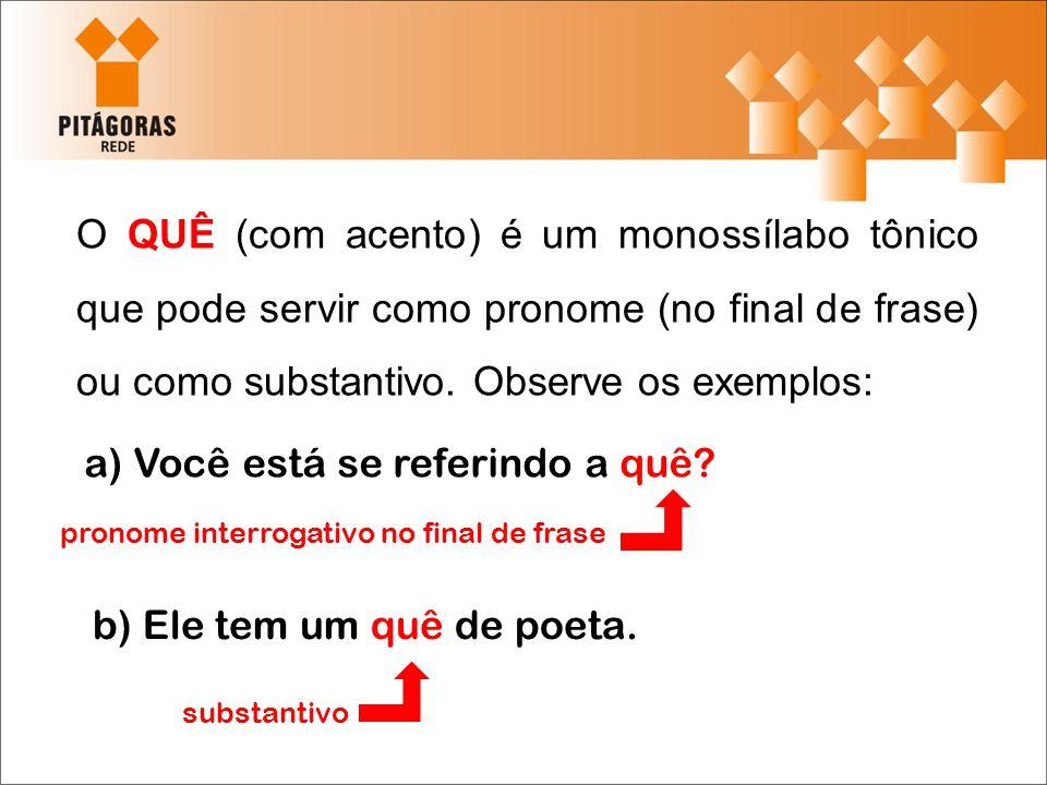 O QUÊ como pronome interrogativo é usado no final de frases.