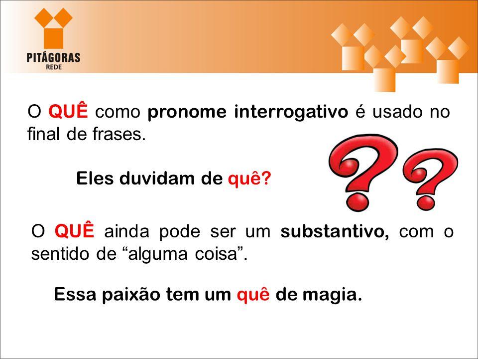 QUE (pronome ou conjunção) QUÊ (pronome ou substantivo) Pergunte o que eles vão fazer.