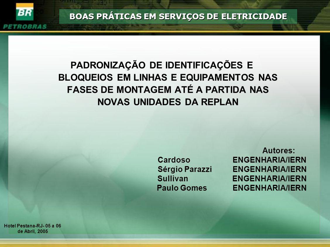 Autores: Cardoso ENGENHARIA/IERN Sérgio Parazzi ENGENHARIA/IERN Sullivan ENGENHARIA/IERN Paulo Gomes ENGENHARIA/IERN PADRONIZAÇÃO DE IDENTIFICAÇÕES E