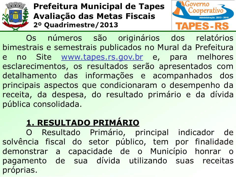 Prefeitura Municipal de Tapes Avaliação das Metas Fiscais 2º Quadrimestre/2013 Os números são originários dos relatórios bimestrais e semestrais publi