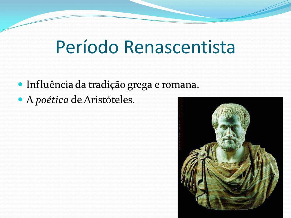 Período Renascentista Influência da tradição grega e romana. A poética de Aristóteles.