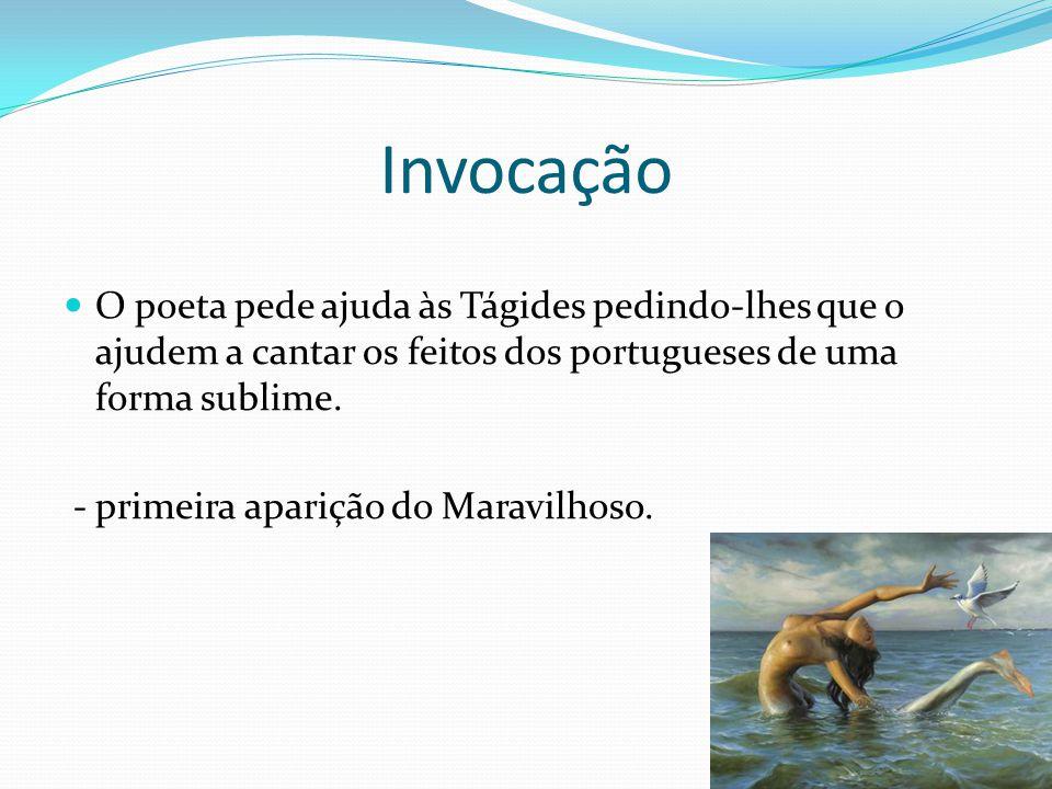 Invocação O poeta pede ajuda às Tágides pedindo-lhes que o ajudem a cantar os feitos dos portugueses de uma forma sublime. - primeira aparição do Mara