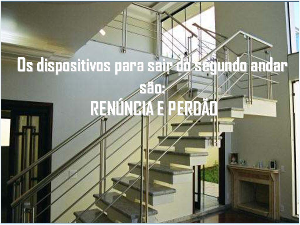 Os dispositivos para sair do segundo andar são: RENÚNCIA E PERDÃO RENÚNCIA E PERDÃO