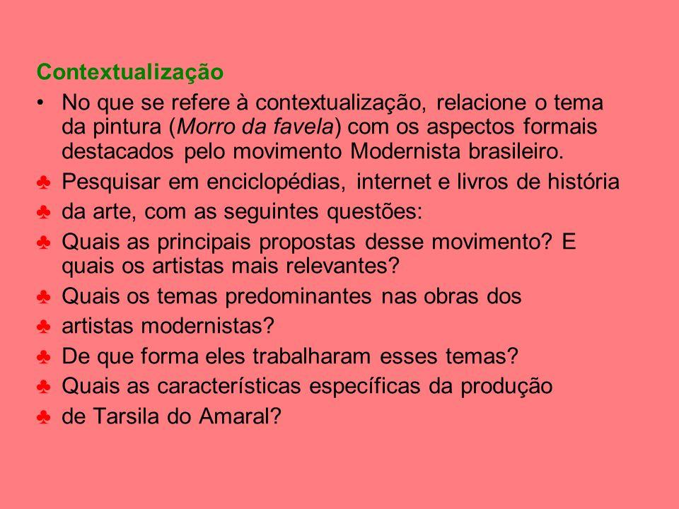 Contextualização No que se refere à contextualização, relacione o tema da pintura (Morro da favela) com os aspectos formais destacados pelo movimento