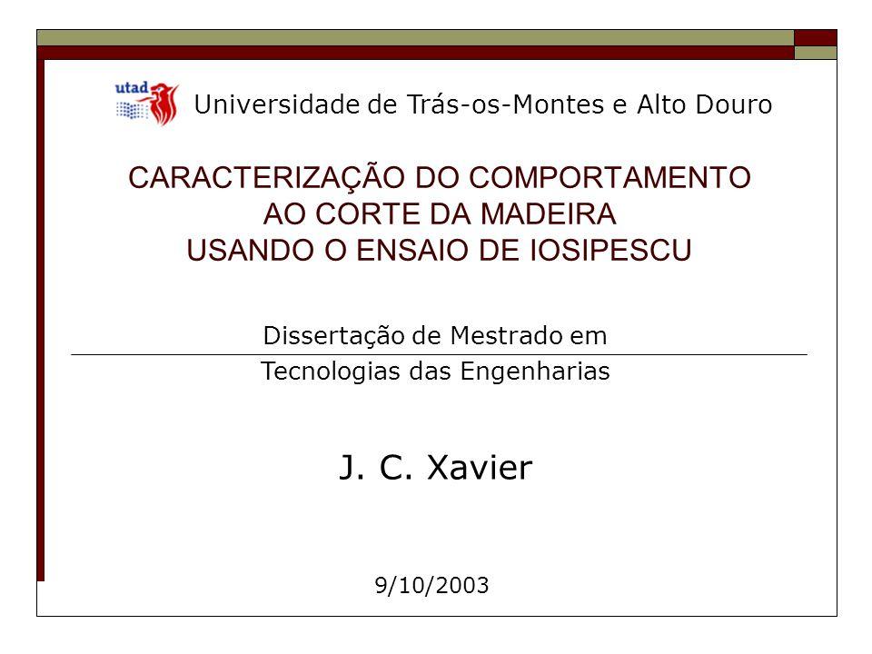 CARACTERIZAÇÃO DO COMPORTAMENTO AO CORTE DA MADEIRA USANDO O ENSAIO DE IOSIPESCU J. C. Xavier Dissertação de Mestrado em Tecnologias das Engenharias 9