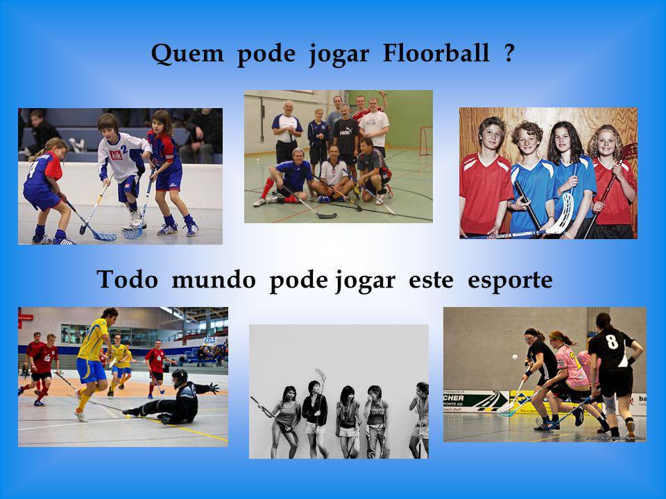 Quem pode jogar Floorball ? Todo mundo pode jogar este esporte