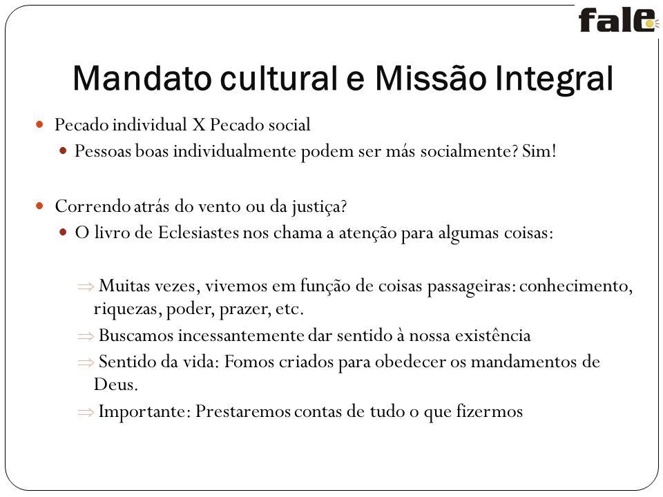 Mandato cultural e Missão Integral Pecado individual X Pecado social Pessoas boas individualmente podem ser más socialmente.