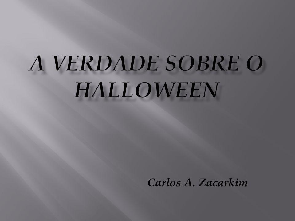 1) Todos os valores enaltecidos nas festas de Halloween são contrários à boa, agradável e perfeita vontade de Deus para as nossas vidas: · Morte: Todos os que me aborrecem amam a morte.