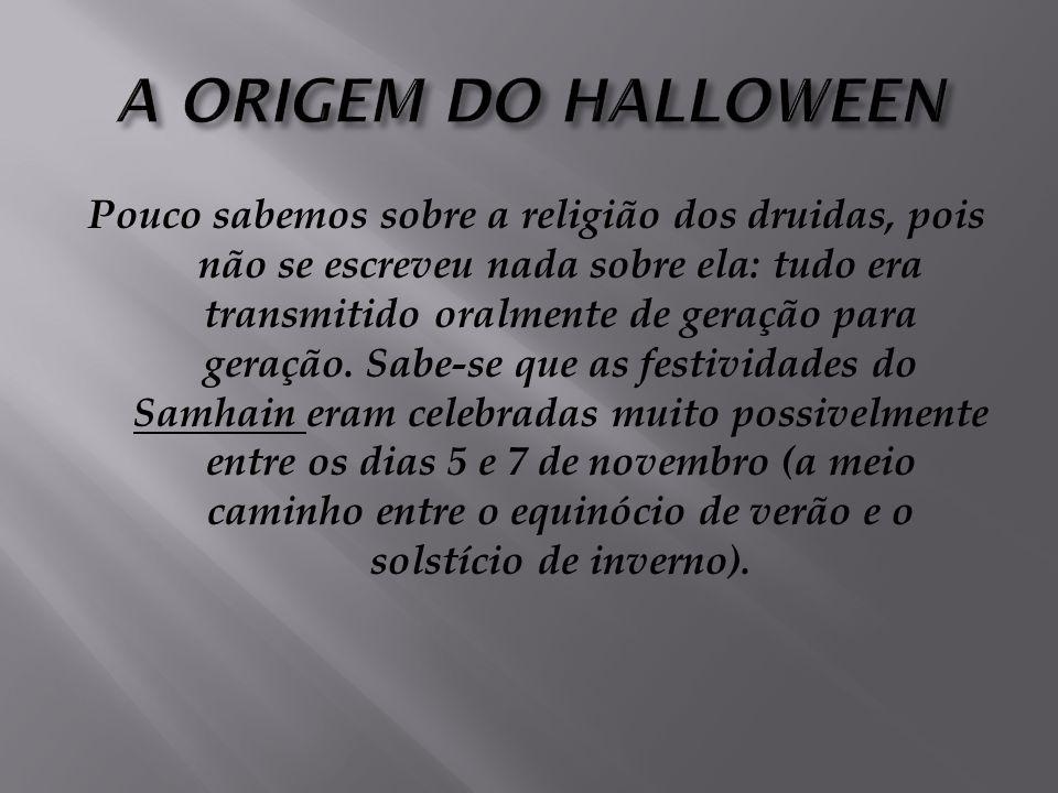 Origem Pagã A origem pagã tem a ver com a celebração celta chamada Samhain, que tinha como objetivo dar culto aos mortos.