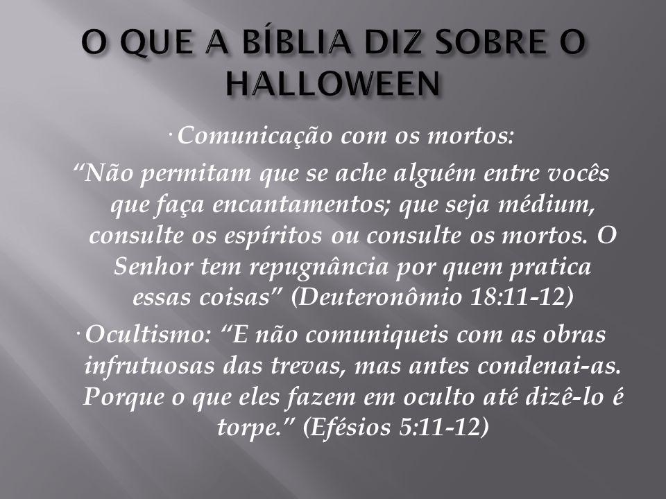 · Bruxaria e Feitiçaria: Não permitam que se ache alguém entre vocês que queime em sacrifício o seu filho ou a sua filha; que pratique adivinhação, ou