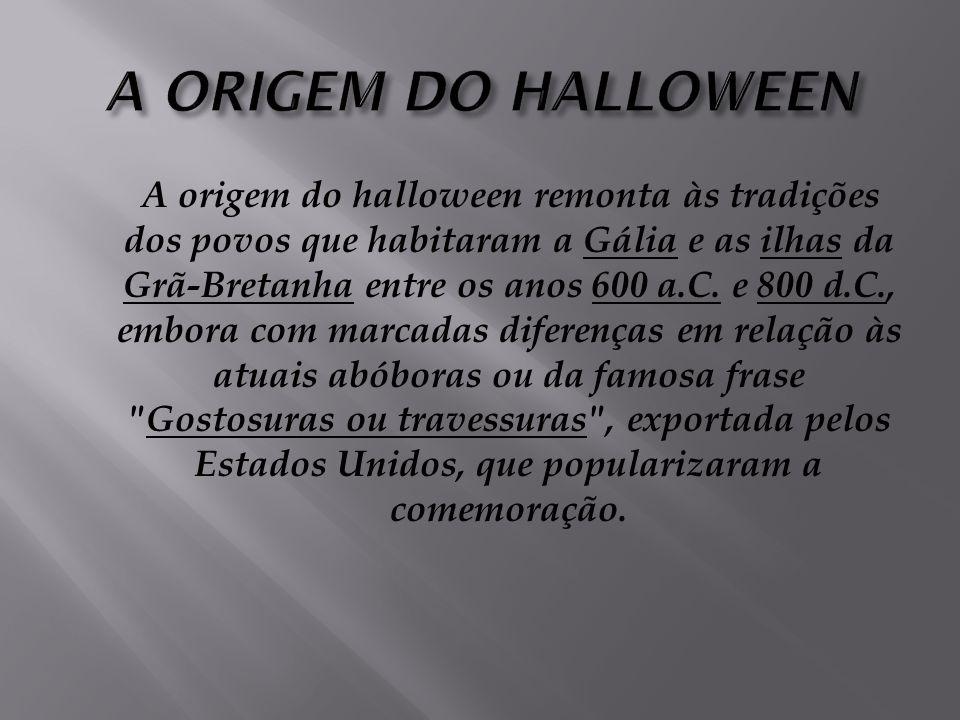 A origem do halloween remonta às tradições dos povos que habitaram a Gália e as ilhas da Grã-Bretanha entre os anos 600 a.C.