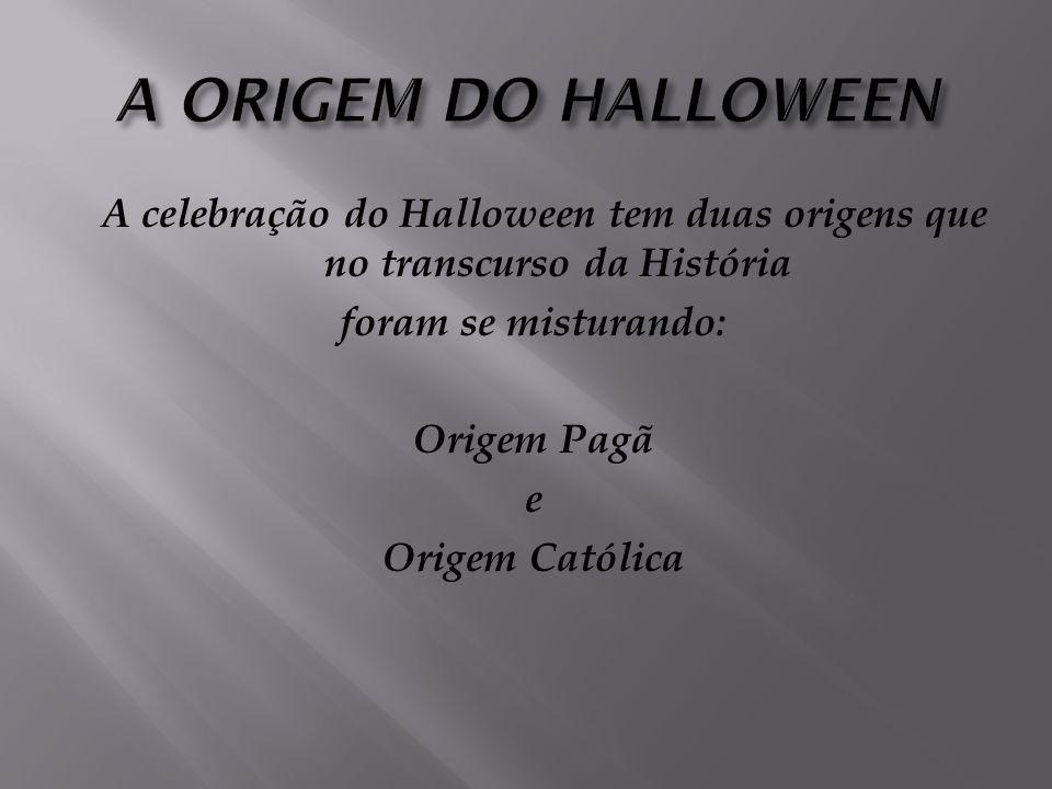 A celebração do Halloween tem duas origens que no transcurso da História foram se misturando: Origem Pagã e Origem Católica