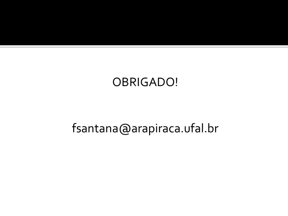 OBRIGADO! fsantana@arapiraca.ufal.br