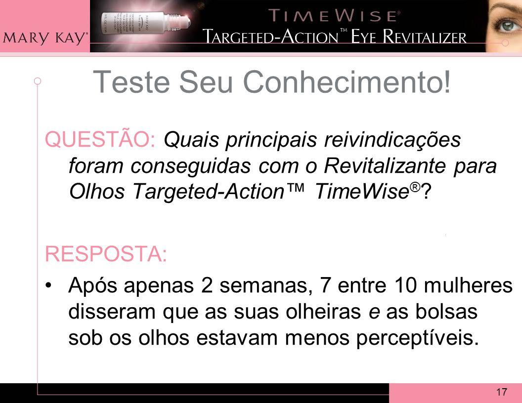 17 QUESTÃO: Quais principais reivindicações foram conseguidas com o Revitalizante para Olhos Targeted-Action TimeWise ® .