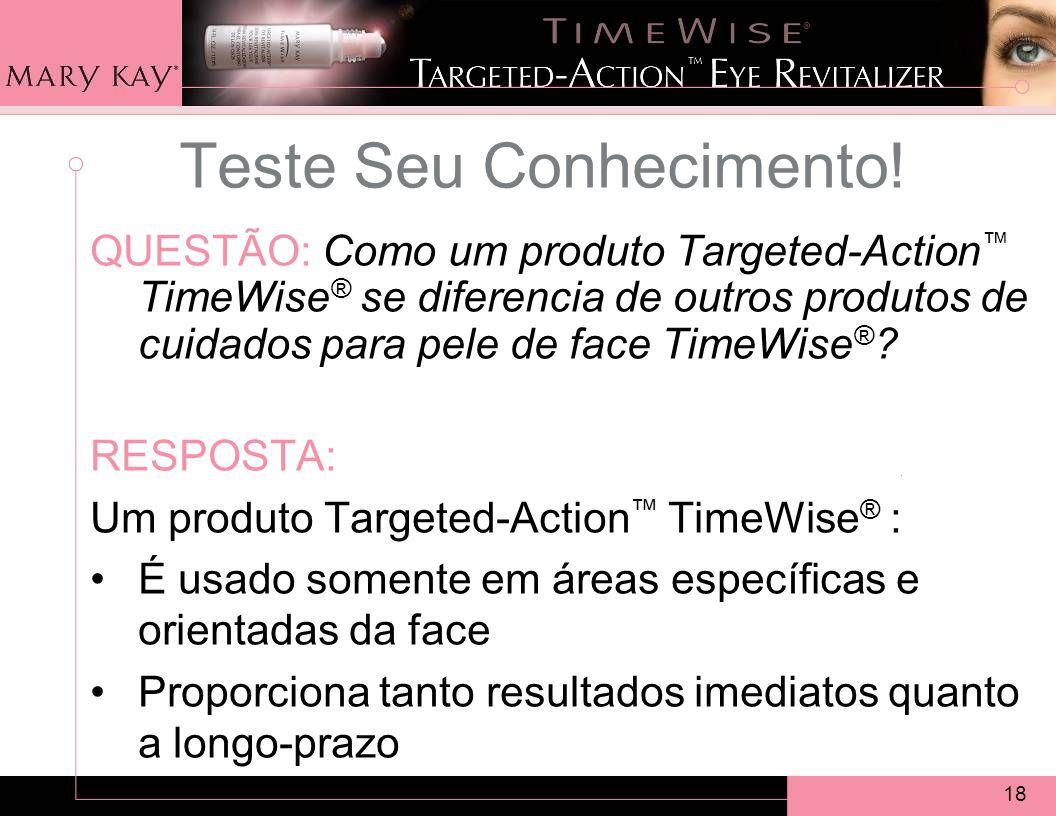 18 QUESTÃO: Como um produto Targeted-Action TimeWise ® se diferencia de outros produtos de cuidados para pele de face TimeWise ® .