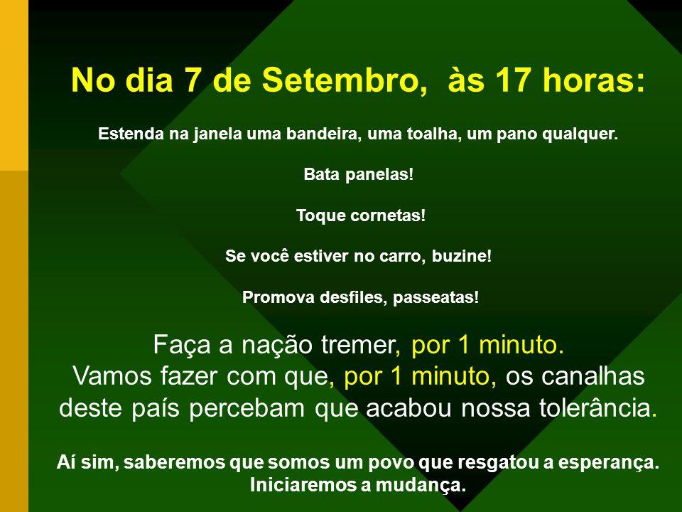 No dia 7 DE SETEMBRO às 17:00 horas. Às 17:00 horas, vamos paralisar o Brasil.