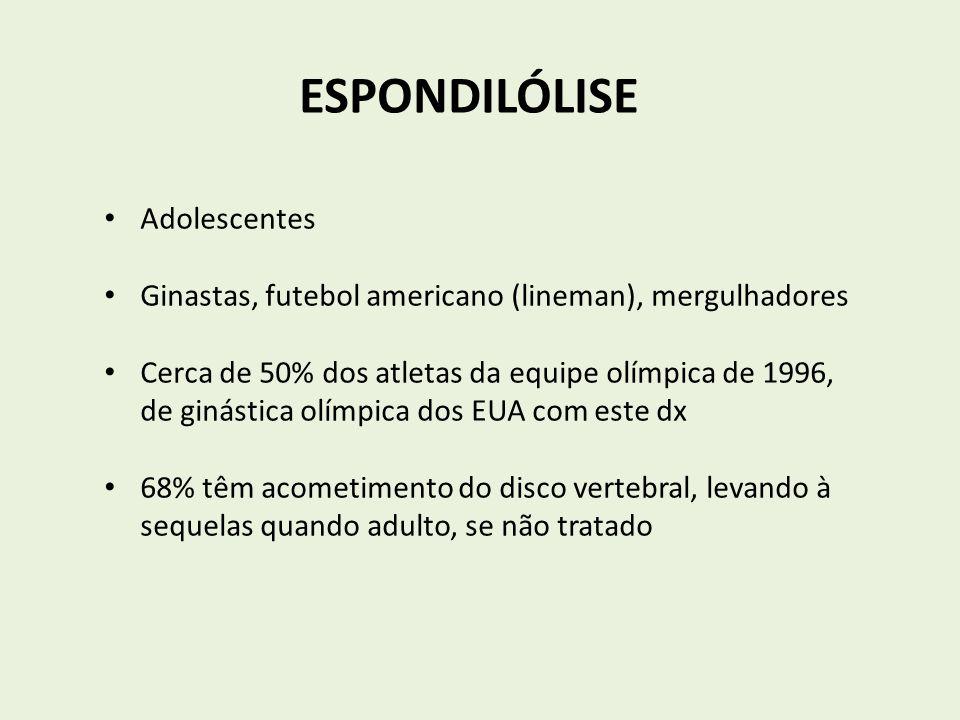 ESPONDILÓLISE Adolescentes Ginastas, futebol americano (lineman), mergulhadores Cerca de 50% dos atletas da equipe olímpica de 1996, de ginástica olím
