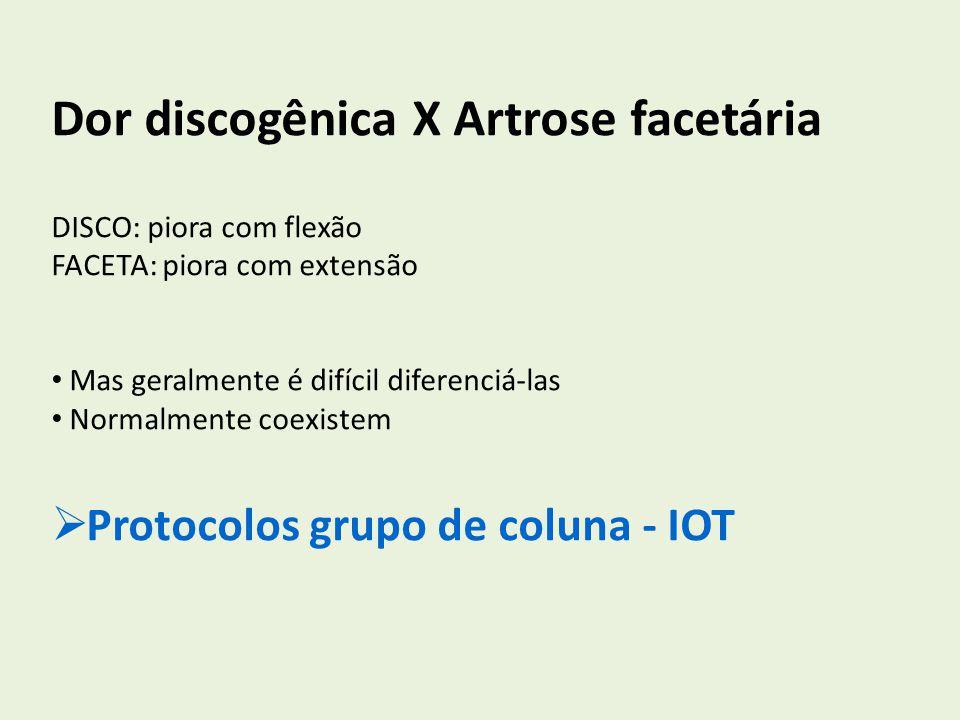 Dor discogênica X Artrose facetária DISCO: piora com flexão FACETA: piora com extensão Mas geralmente é difícil diferenciá-las Normalmente coexistem P