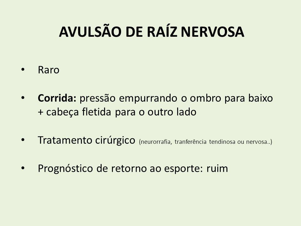 AVULSÃO DE RAÍZ NERVOSA Raro Corrida: pressão empurrando o ombro para baixo + cabeça fletida para o outro lado Tratamento cirúrgico (neurorrafia, tran