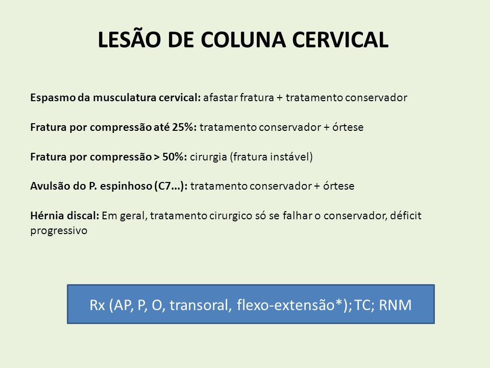 LESÃO DE COLUNA CERVICAL Espasmo da musculatura cervical: afastar fratura + tratamento conservador Fratura por compressão até 25%: tratamento conserva