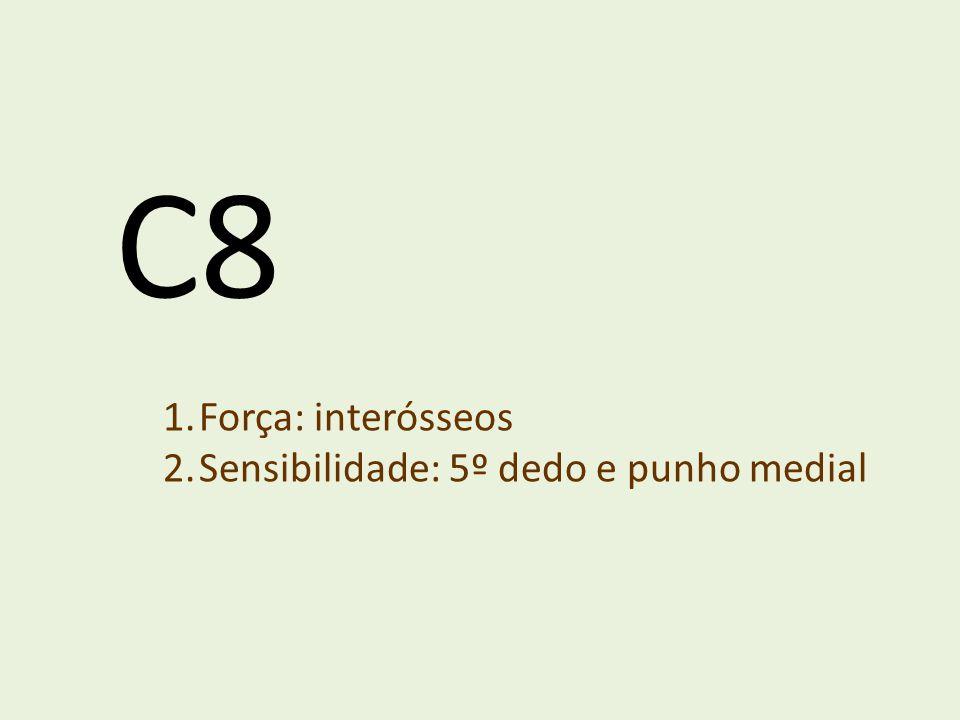 C8 1.Força: interósseos 2.Sensibilidade: 5º dedo e punho medial