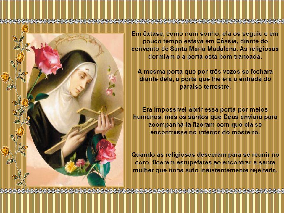 Quando Deus a viu perfeitamente resignada e confiante, teve compaixão dela e, uma noite, quando estava em oração, ouviu chamar: Rita.