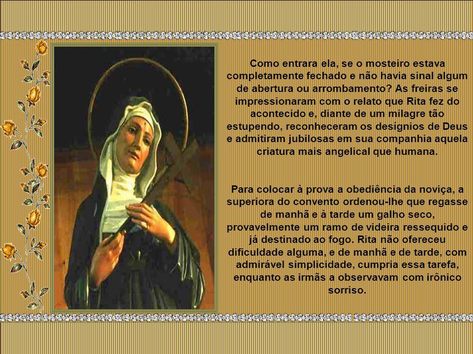 Em êxtase, como num sonho, ela os seguiu e em pouco tempo estava em Cássia, diante do convento de Santa Maria Madalena. As religiosas dormiam e a port