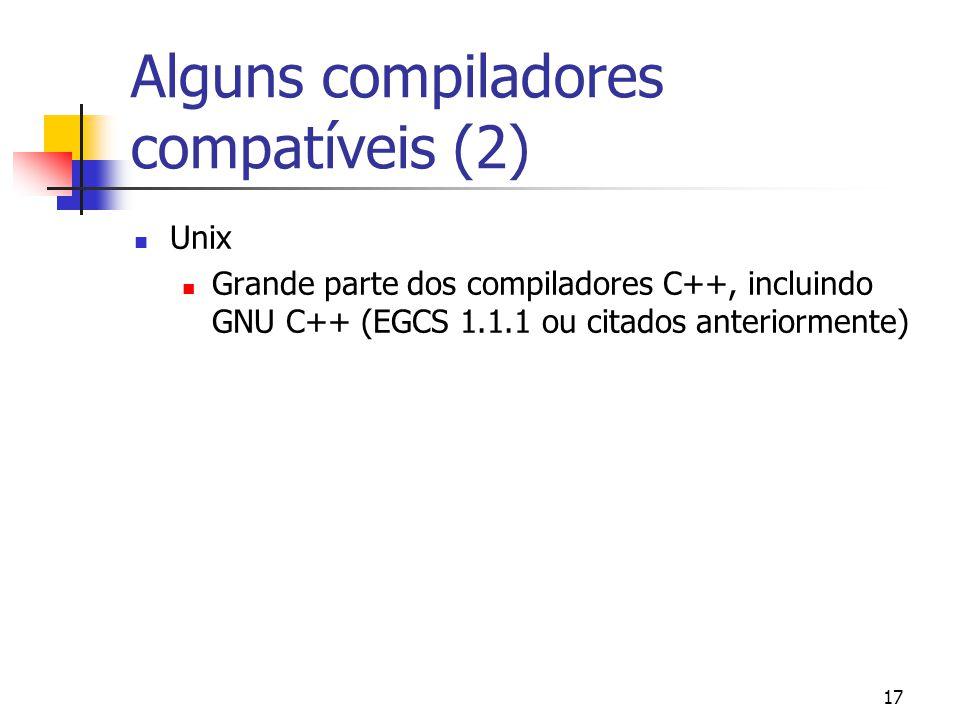 17 Alguns compiladores compatíveis (2) Unix Grande parte dos compiladores C++, incluindo GNU C++ (EGCS 1.1.1 ou citados anteriormente)