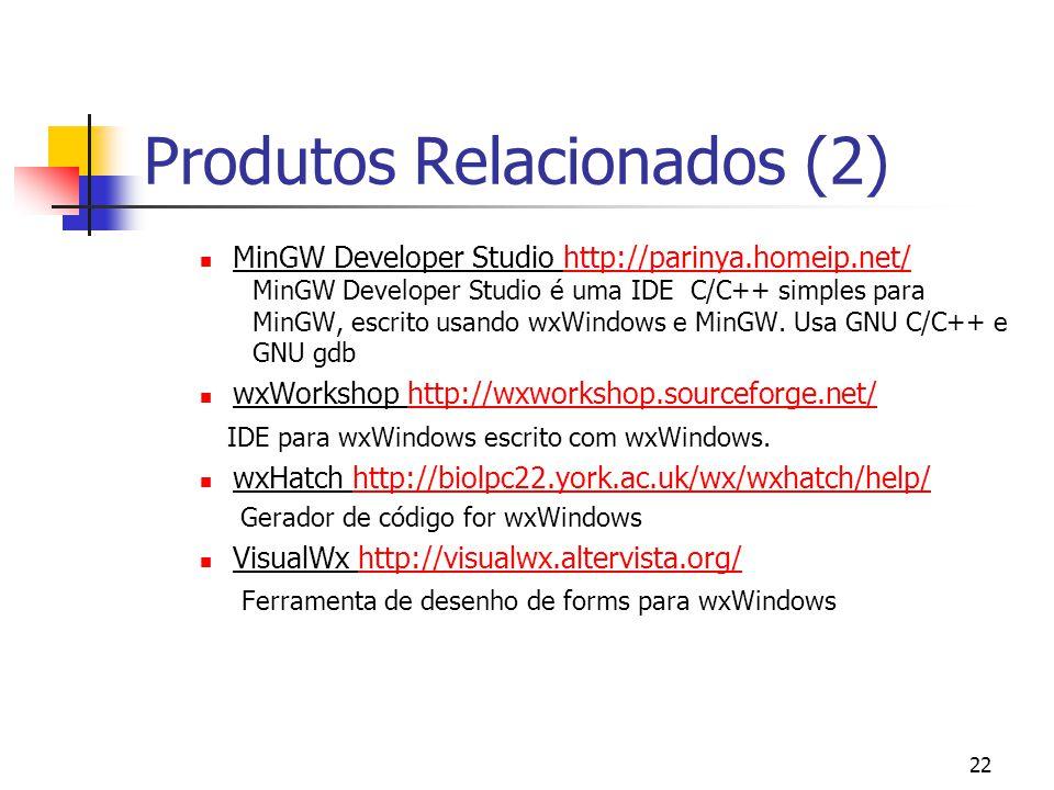 22 Produtos Relacionados (2) MinGW Developer Studio http://parinya.homeip.net/http://parinya.homeip.net/ MinGW Developer Studio é uma IDE C/C++ simples para MinGW, escrito usando wxWindows e MinGW.
