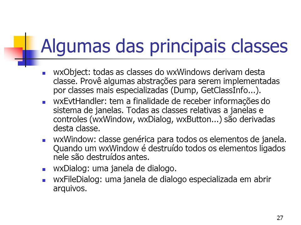 27 Algumas das principais classes wxObject: todas as classes do wxWindows derivam desta classe.