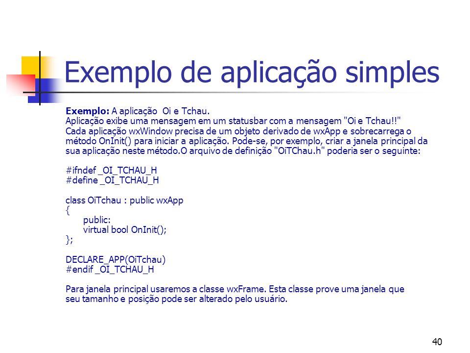 40 Exemplo de aplicação simples Exemplo: A aplicação Oi e Tchau.
